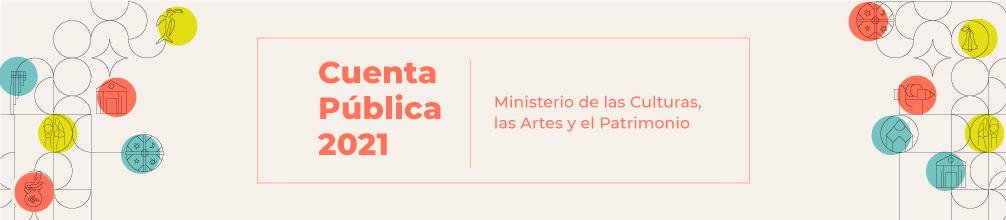 Cuenta Pública 2021 Ministerio de las Culturas, las Artes y el Patrimonio