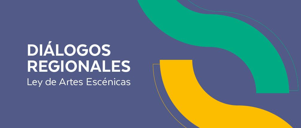 Diálogos Regionales sobre la Ley de Fomento de las Artes Escénicas