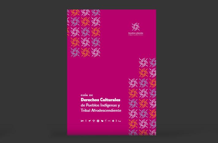 Guía de Derechos Culturales de Pueblos Indígenas y Tribal Afrodescendiente