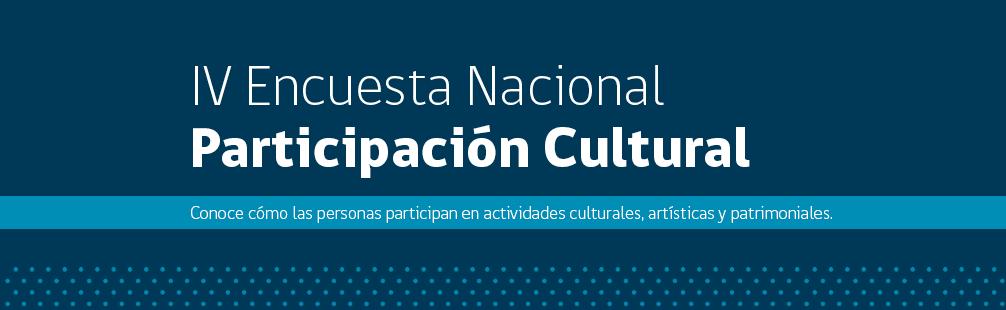 IV Encuesta Nacional de Participación Cultural
